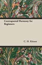 Contrapuntal Harmony for Beginners ebook by C. H. Kitson
