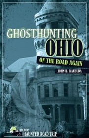 Ghosthunting Ohio On the Road Again ebook by John B. Kachuba