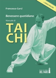 Benessere quotidiano. Manuale di Tai Chi ebook by Francesco Curci
