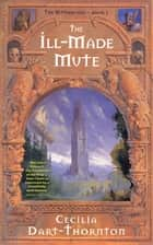 The Ill-Made Mute: Bitterbynde 1 eBook by Cecilia Dart-Thornton