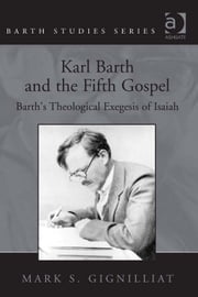 Karl Barth and the Fifth Gospel - Barth's Theological Exegesis of Isaiah ebook by Dr Mark S Gignilliat,Dr Hans-Anton Drewes,Professor George Hunsinger,Revd Prof John Webster