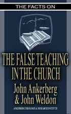The Facts on False Teaching in the Church ebook by John Ankerberg, John G. Weldon