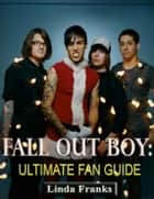 Fall Out Boy: Ultimate Fan Guide ebook by Linda Franks