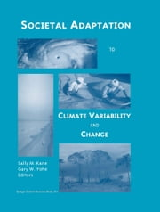 Societal Adaptation to Climate Variability and Change ebook by Sally M. Kane,Gary W. Yohe