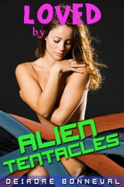 Loved by Alien Tentacles ebook by Deirdre Bonneval