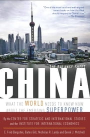China: The Balance Sheet - What the World Needs to Know Now About the Emerging Superpower ebook by C. Fred Bergsten,Bates Gill,Nicholas R. Lardy,Derek Mitchell