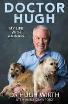 Doctor Hugh: My life with animals ebook by Dr Hugh Wirth AM and Anne Crawford