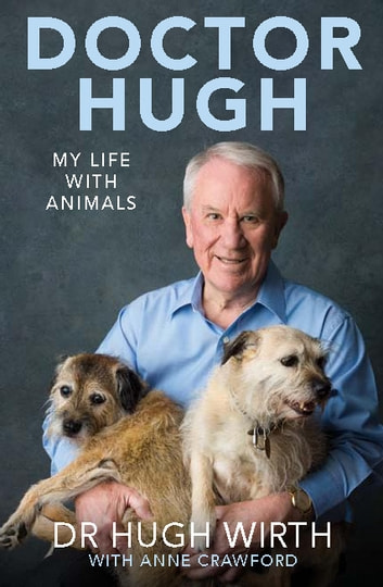 Doctor Hugh: My life with animals - My life with animals ebook by Dr Hugh Wirth AM and Anne Crawford