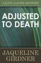 Adjusted to Death ebook by Jaqueline Girdner