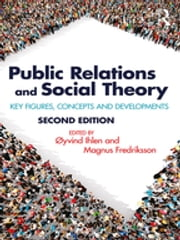 Public Relations and Social Theory - Key Figures, Concepts and Developments ebook by Øyvind Ihlen, Magnus Fredriksson