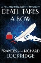 Death Takes a Bow ebook by Frances Lockridge, Richard Lockridge