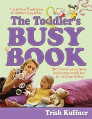 The Toddler's Busy Book - 365 Creative Learning Games and Activitied to Keep Your 11/2-to 3 Year Old Busy ebook by Trish Kuffner,Laurel Aiello