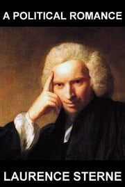 A Political Romance [con Glossario in Italiano] ebook by Laurence Sterne,Eternity Ebooks