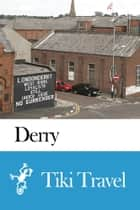 Derry (Northern Ireland) Travel Guide - Tiki Travel ebook by Tiki Travel