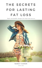 The Secrets to Lasting Fat Loss ebook by Nancy Caron