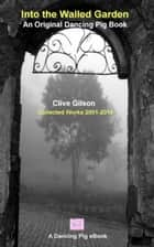 Into the Walled Garden ebook by Clive Gilson