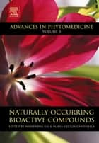 Naturally Occurring Bioactive Compounds ebook by Mahendra Rai,Maria Cecilia Carpinella