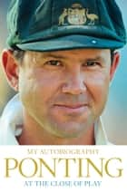 At the Close of Play ebook by Ricky Ponting