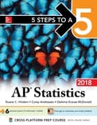 5 Steps to a 5: AP Statistics 2018 ebook by Duane C. Hinders, Corey Andreasen, DeAnna Krause McDonald
