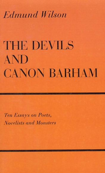 The Devils & Canon Barham - Ten Essays On Poets, Novelists & Monsters ebook by Edmund Wilson