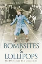 Bombsites and Lollipops - My 1950s East End Childhood - My 1950s East End Childhood ebook by Jacky Hyams