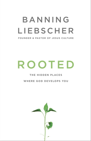 Rooted - The Hidden Places Where God Develops You ebook by Banning Liebscher