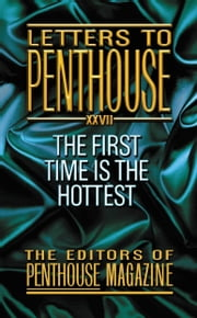 Letters To Penthouse XXVII - The First Time Is the Hottest ebook by Penthouse International