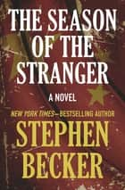 The Season of the Stranger - A Novel ebook by Stephen Becker