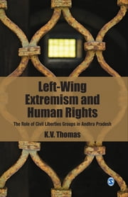 Left-Wing Extremism and Human Rights - The Role of Civil Liberties Groups in Andhra Pradesh ebook by K V Thomas