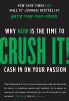 Crush It! - Why NOW Is the Time to Cash In on Your Passion ebook by