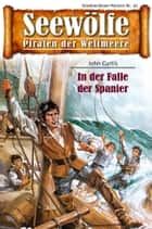 Seewölfe - Piraten der Weltmeere 10 - In der Falle der Spanier ebook by John Curtis