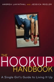 The Hookup Handbook - A Single Girl's Guide to Living It Up ebook by Jessica Rozler,Andrea Lavinthal,Cindy Luu
