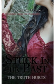 STUCK IN THE PAST: the truth hurts - Book Two ebook by Sangeetha Gowda