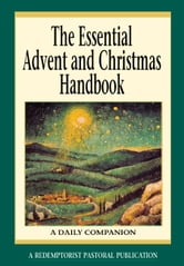 The Essential Advent and Christmas Handbook - A Daily Companion ebook by A Redemptorist Pastoral Publication