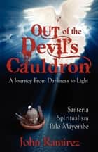 Out of the Devils Cauldron ebook by John Ramirez