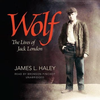 Wolf - The Lives of Jack London audiobook by James L. Haley