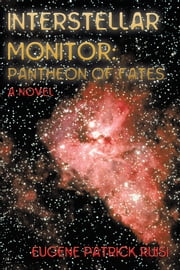 Interstellar Monitor: Pantheon of Fates ebook by Eugene Patrick Ruisi