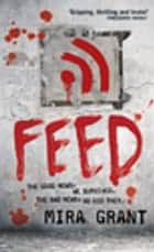 Feed - The Newsflesh Trilogy: Book 1 ebook by Mira Grant