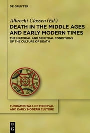 Death in the Middle Ages and Early Modern Times - The Material and Spiritual Conditions of the Culture of Death ebook by