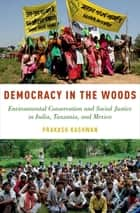 Democracy in the Woods ebook by Prakash Kashwan