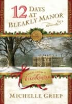12 Days at Bleakly Manor - Book 1 in Once Upon a Dickens Christmas ebook by Michelle Griep