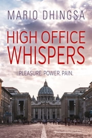 High Office Whispers - Pleasure. Power. Pain ebook by Mario Dhingsa