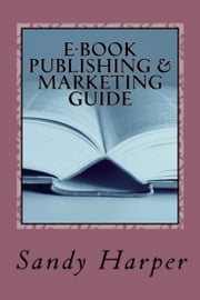 EBook Publishing and Marketing Guide ebook by Sandy Harper