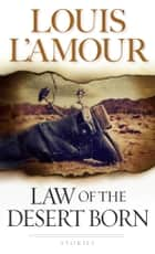 Law of the Desert Born - Stories ebook by Louis L'Amour