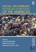 Social Movements, the Poor and the New Politics of the Americas ebook by Håvard Haarstad, Mark Amen, Asuncion Lera St Clair