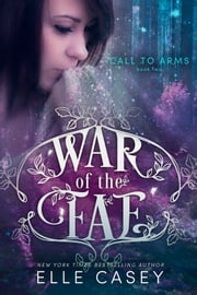 War of the Fae: Book 2 (Call to Arms) ebook by Elle Casey