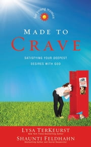 Made to Crave for Young Women - Satisfying Your Deepest Desires with God ebook by Lysa TerKeurst,Shaunti Feldhahn