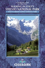 Walking in Italy's Stelvio National Park - Italy's largest alpine national park ebook by Gillian Price