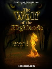 The Wolf of the Highlands - Episode 1-4 ebook by Bil Howard