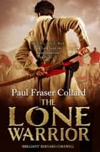 The Lone Warrior (Jack Lark, Book 4) - A gripping historical adventure of war and courage set in Delhi ebook by Paul Fraser Collard